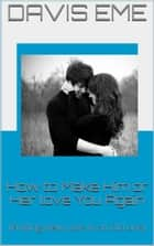 How to Make Him or Her love You Again (Finding New Love in an Old one) ebook by Davis Eme