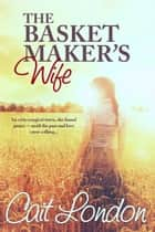 The Basket Maker's Wife - Baskets, #1 ebook by Cait London