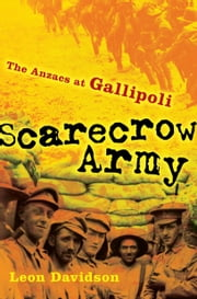 SCARECROW+ARMY:THE+ANZACS+AT+GALLIPOLI