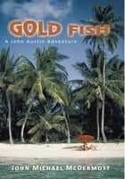 Gold Fish - A John Austin Adventure ebook by John Michael McDermott