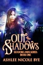 Out of the Shadows - Shadowlands, #1 電子書 by Ashlee Nicole Bye