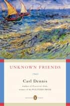 Unknown Friends ebook by Carl Dennis