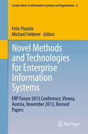 Novel Methods and Technologies for Enterprise Information Systems - ERP Future 2013 Conference, Vienna, Austria, November 2013, Revised Papers ebook by Felix Piazolo,Michael Felderer