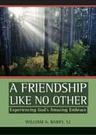 A Friendship Like No Other ebook by William A. Barry, SJ