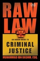 Raw Law - An Urban Guide to Criminal Justice ebook by Muhammad Ibn Bashir Esq.