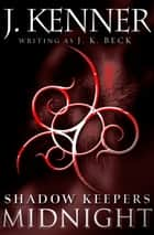 Shadow Keepers: Midnight (Short Story) ebook by J.K. Beck, J. Kenner
