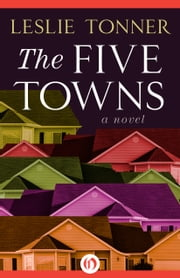 The Five Towns - A Novel ebook by Leslie Tonner