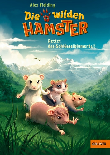 Die wilden Hamster. Rettet das Schlüsselblumental! - Band 3 ebook by Alex Fielding,Helge Vogt,Markus Spang