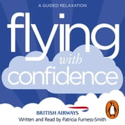 Flying with Confidence - A Guided Relaxation audiobook by Patricia Furness-Smith