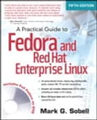 A Practical Guide to Fedora and Red Hat Enterprise Linux ebook by Mark G. Sobell