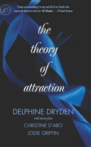 The Theory of Attraction: The Theory of Attraction\A Shot in the Dark\Forbidden Fantasies - A Shot in the Dark\Forbidden Fantasies ebook by Delphine Dryden,Christine d'Abo,Jodie Griffin