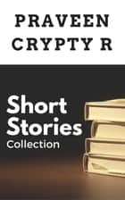 Short Stories Collection ebook by Praveen Crypty R