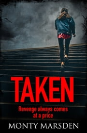 Taken - A gripping thriller full of twists you won't see coming... ebook by Monty Marsden