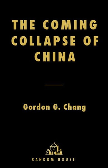 The Coming Collapse of China ebook by Gordon G. Chang
