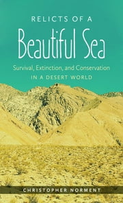 Relicts of a Beautiful Sea - Survival, Extinction, and Conservation in a Desert World ebook by Christopher Norment