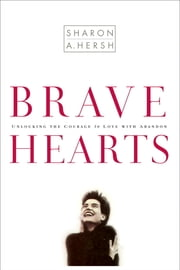 Bravehearts - Unlocking the Courage to Love with Abandon ebook by Sharon Hersh