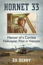 Hornet 33 - Memoir of a Combat Helicopter Pilot in Vietnam ebook by