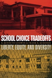 School Choice Tradeoffs - Liberty, Equity, and Diversity ebook by R. Kenneth  Godwin, Frank R.  Kemerer