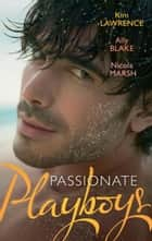 Passionate Playboys: The Demetrios Bridal Bargain / The Magnate's Indecent Proposal / Hot Nights with a Playboy (Mills & Boon M&B) ebook by Kim Lawrence, Ally Blake, Nicola Marsh