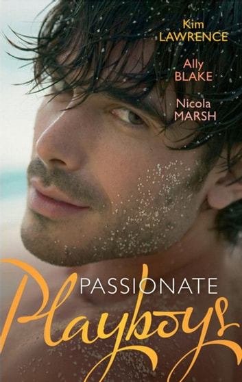 Passionate Playboys: The Demetrios Bridal Bargain / The Magnate's Indecent Proposal / Hot Nights with a Playboy (Mills & Boon M&B) ebook by Kim Lawrence,Ally Blake,Nicola Marsh