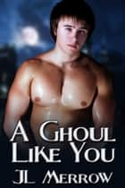 A Ghoul Like You ebook by JL Merrow