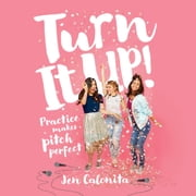 Turn It Up! - Practice Makes Pitch Perfect audiobook by Jen Calonita, Amanda Dolan