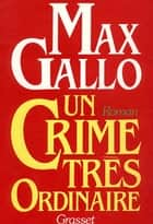 Un crime très ordinaire ebook by Max Gallo