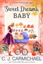 Sweet Dreams, Baby ebook by CJ Carmichael