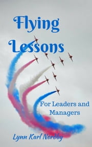 Flying Lessons for Leaders and Managers - Notes From a Career in Local Government Management ebook by Lynn Karl Nordby