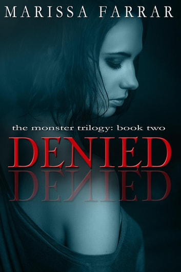 Denied - The Monster Trilogy, #2 ebook by Marissa Farrar