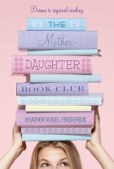 The Mother-Daughter Book Club ebook by Heather Vogel Frederick