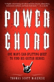 Power Chord - One Man's Ear Splitting Quest to Find His Guitar Heroes ebook by Thomas Scott McKenzie