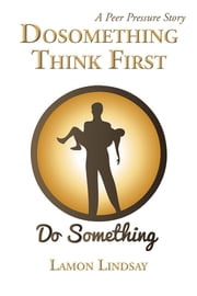 Dosomething Think First - A Peer Pressure Story ebook by Lamon Lindsay