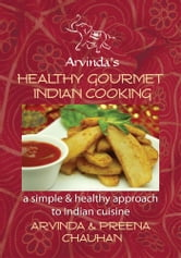 Healthy Gourmet Indian Cooking ebook by Arvinda Chauhan; Preena Chauhan