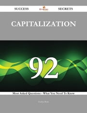 Capitalization 92 Success Secrets - 92 Most Asked Questions On Capitalization - What You Need To Know ebook by Evelyn Bush