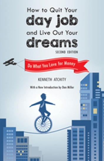 How to Quit Your Day Job and Live Out Your Dreams - Do What You Love for Money ebook by Kenneth Atchity