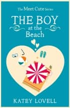 The Boy at the Beach: A Short Story (The Meet Cute) ebook by Katey Lovell
