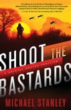 Shoot the Bastards 電子書籍 by Michael Stanley
