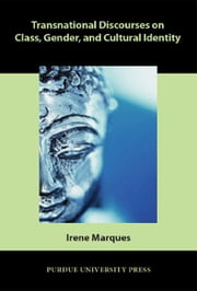 Transnational Discourses on Class, Gender, and Cultural Identity ebook by Irene Marques