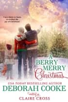 A Berry Merry Christmas ebook by Deborah Cooke, Claire Cross