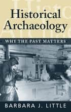Historical Archaeology ebook by Barbara J Little