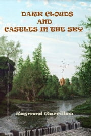 Dark Clouds And Castles In The Sky ebook by Raymond Warrillow