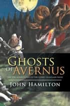 Ghosts of Avernus - The Epic Adventures of the Cleric: Eleazaar Oman ebook by John Hamilton