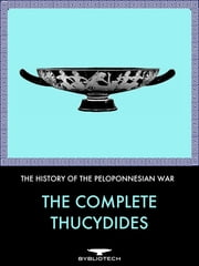 The Complete Thucydides: The History of the Peloponnesian War - The History of the Peloponnesian War ebook by Thucydides