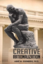 CREATIVE RATIONALIZATION ebook by Abné M. Eisenberg, Ph.D.