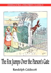The Fox jumps over the Parson's Gate ebook by Randolph Caldecott