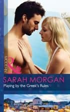 Playing by the Greek's Rules (Mills & Boon Modern) ebook by Sarah Morgan