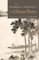 The Shambhala Anthology of Chinese Poetry ebook by J.P. Seaton
