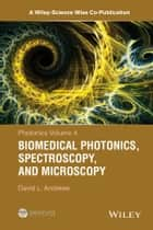 Photonics, Volume 4 - Biomedical Photonics, Spectroscopy, and Microscopy ebook by David L. Andrews