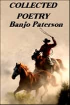 Collected Poetry, Banjo Paterson - Book 1 ebook by Banjo Paterson